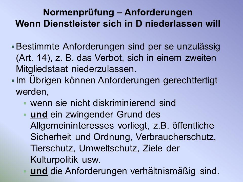 Normenprüfung – Anforderungen Wenn Dienstleister sich in D niederlassen will Bestimmte Anforderungen sind per se unzulässig (Art. 14), z. B. das Verbo