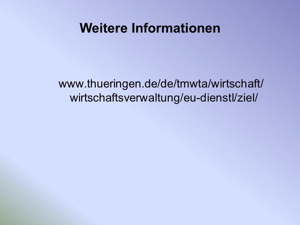 Weitere Informationen www.thueringen.de/de/tmwta/wirtschaft/ wirtschaftsverwaltung/eu-dienstl/ziel/