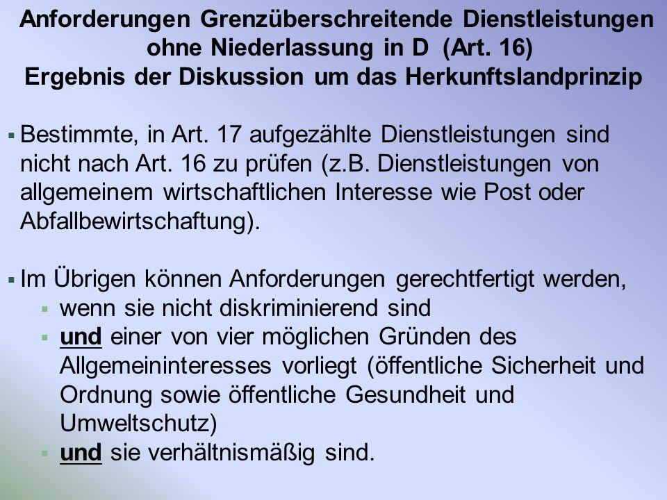 Anforderungen Grenzüberschreitende Dienstleistungen ohne Niederlassung in D (Art. 16) Ergebnis der Diskussion um das Herkunftslandprinzip Bestimmte, i