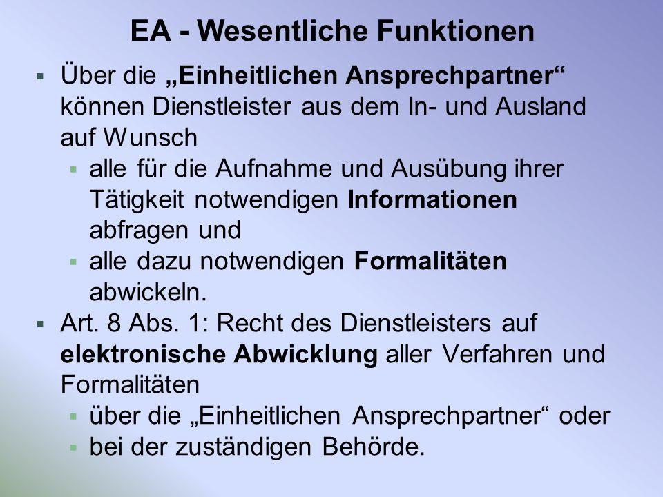 EA - Wesentliche Funktionen Über die Einheitlichen Ansprechpartner können Dienstleister aus dem In- und Ausland auf Wunsch alle für die Aufnahme und A