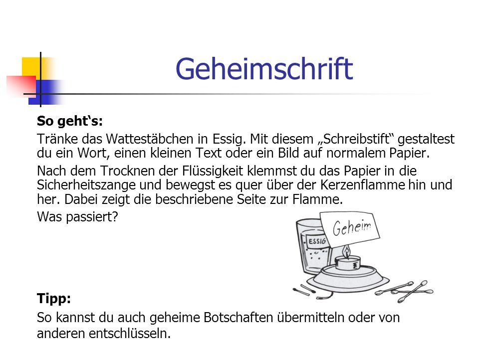 Geheimschrift Du brauchst: Essig Papier Teelicht Wattestäbchen Streichhölzer Sicherheitszange