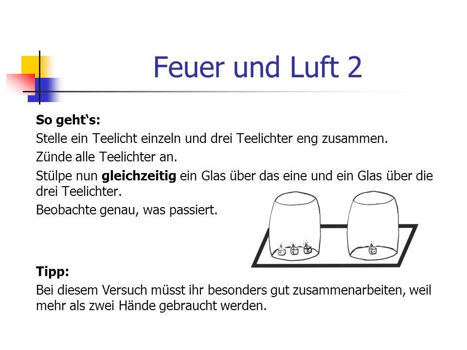 Feuer und Luft 2 Du brauchst: 4 Teelichter 2 gleich große Gläser (z.B. Einmachgläser) Streichhölzer