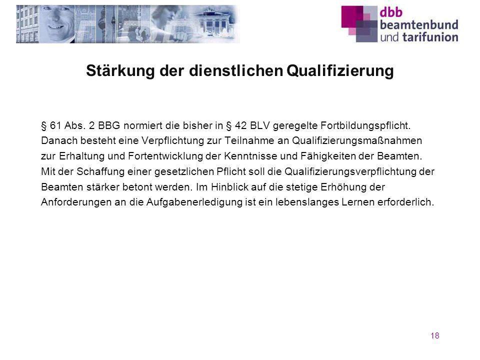 Stärkung der dienstlichen Qualifizierung § 61 Abs. 2 BBG normiert die bisher in § 42 BLV geregelte Fortbildungspflicht. Danach besteht eine Verpflicht