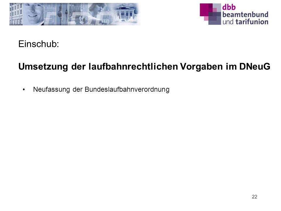 Einschub: Umsetzung der laufbahnrechtlichen Vorgaben im DNeuG 22 Neufassung der Bundeslaufbahnverordnung