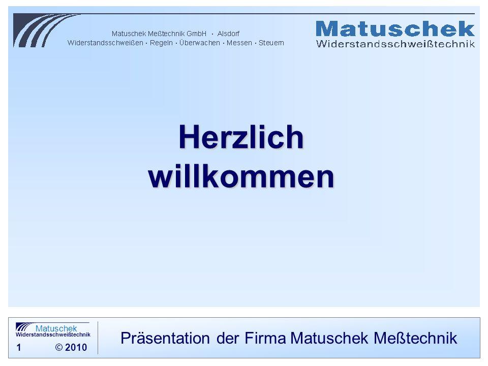 1 © 2010 Matuschek Widerstandsschweißtechnik Ende der Präsentation Präsentation der Firma Matuschek Meßtechnik Herzlichwillkommen