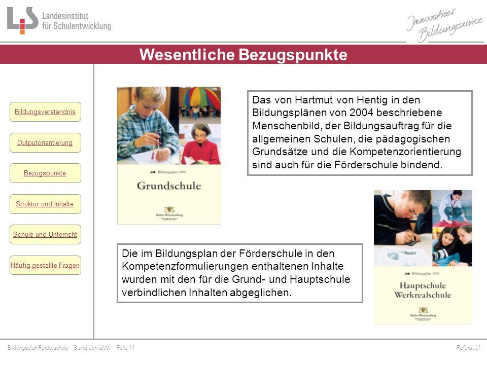 Bildungsplan Förderschule – Stand: Juni 2007 - Folie 11Referat 31 Outputorientierung Bezugspunkte Schule und Unterricht Struktur und Inhalte Häufig ge