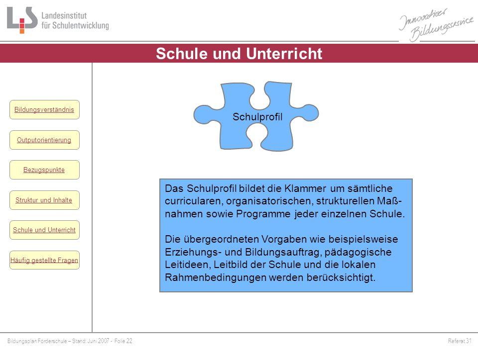 Bildungsplan Förderschule – Stand: Juni 2007 - Folie 22Referat 31 Outputorientierung Bezugspunkte Schule und Unterricht Struktur und Inhalte Häufig ge