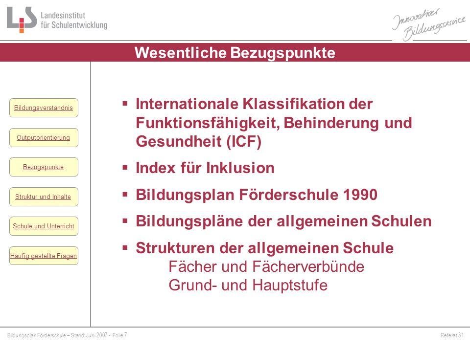 Bildungsplan Förderschule – Stand: Juni 2007 - Folie 7Referat 31 Outputorientierung Bezugspunkte Schule und Unterricht Struktur und Inhalte Häufig ges