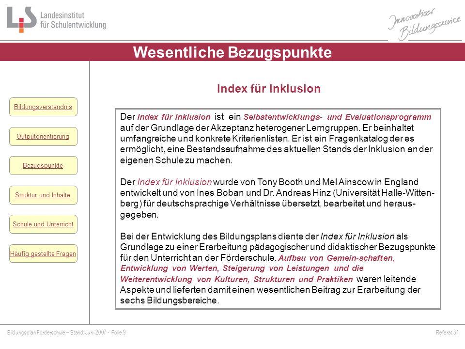 Bildungsplan Förderschule – Stand: Juni 2007 - Folie 9Referat 31 Outputorientierung Bezugspunkte Schule und Unterricht Struktur und Inhalte Häufig ges