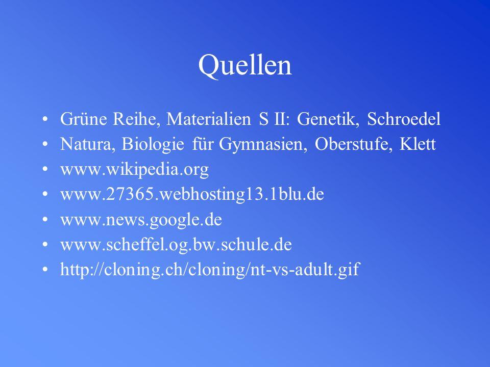Quellen Grüne Reihe, Materialien S II: Genetik, Schroedel Natura, Biologie für Gymnasien, Oberstufe, Klett www.wikipedia.org www.27365.webhosting13.1b