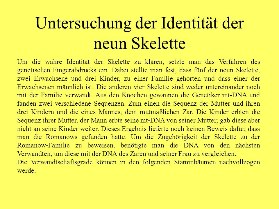 Untersuchung der Identität der neun Skelette Um die wahre Identität der Skelette zu klären, setzte man das Verfahren des genetischen Fingerabdrucks ein.