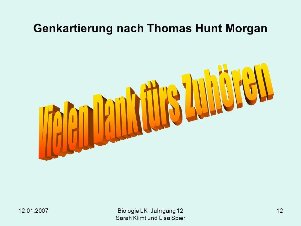 12.01.2007Biologie LK Jahrgang 12 Sarah Klimt und Lisa Spier 12 Genkartierung nach Thomas Hunt Morgan
