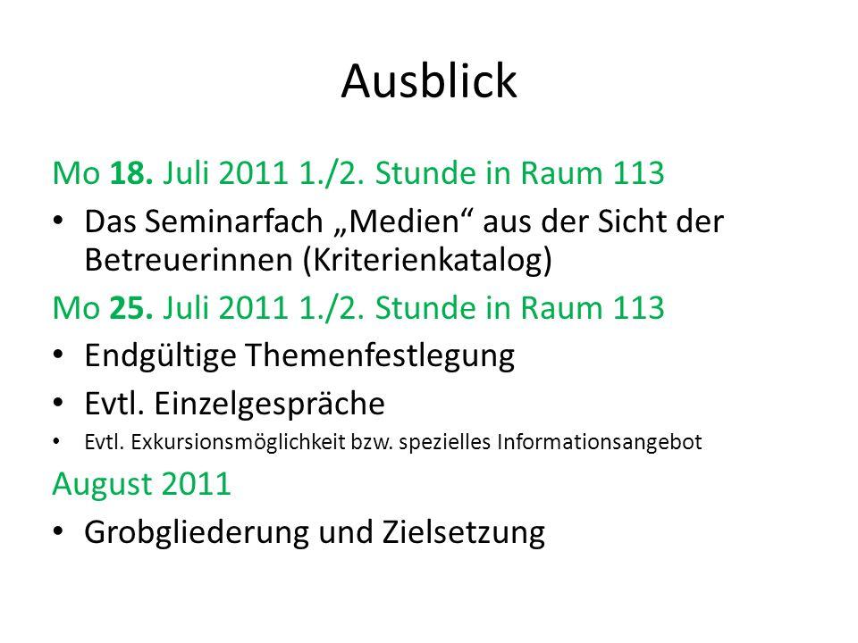 Ausblick Mo 18. Juli 2011 1./2. Stunde in Raum 113 Das Seminarfach Medien aus der Sicht der Betreuerinnen (Kriterienkatalog) Mo 25. Juli 2011 1./2. St