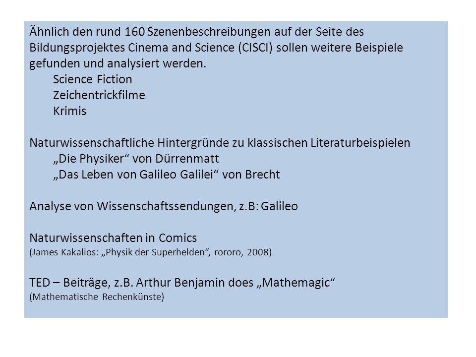 Ähnlich den rund 160 Szenenbeschreibungen auf der Seite des Bildungsprojektes Cinema and Science (CISCI) sollen weitere Beispiele gefunden und analysi