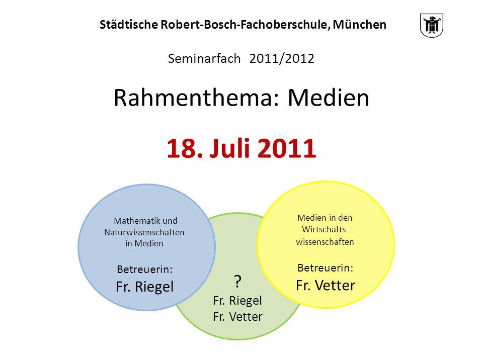 Mathematik und Naturwissenschaften in Medien Betreuerin: Fr. Riegel Medien in den Wirtschafts- wissenschaften Betreuerin: Fr. Vetter ? Fr. Riegel Fr.