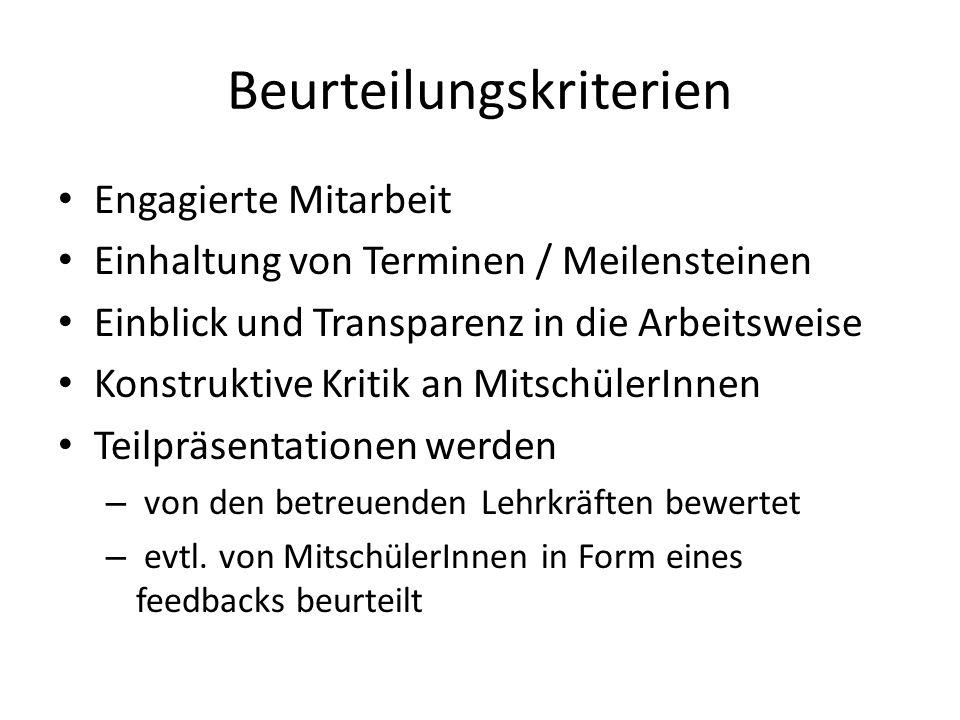 Beurteilungskriterien Engagierte Mitarbeit Einhaltung von Terminen / Meilensteinen Einblick und Transparenz in die Arbeitsweise Konstruktive Kritik an