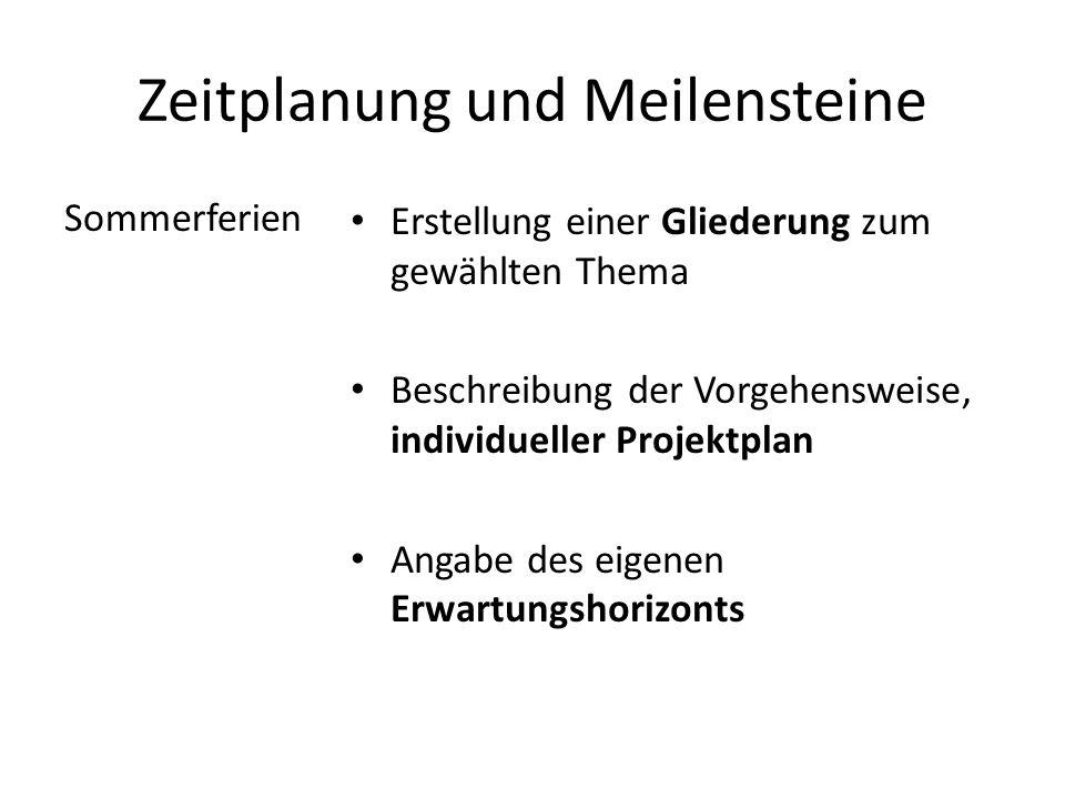 Zeitplanung und Meilensteine Sommerferien Erstellung einer Gliederung zum gewählten Thema Beschreibung der Vorgehensweise, individueller Projektplan A