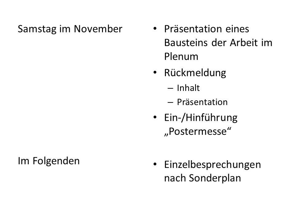 Samstag im November Im Folgenden Präsentation eines Bausteins der Arbeit im Plenum Rückmeldung – Inhalt – Präsentation Ein-/Hinführung Postermesse Ein