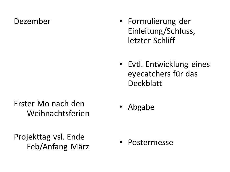 Dezember Erster Mo nach den Weihnachtsferien Projekttag vsl. Ende Feb/Anfang März Formulierung der Einleitung/Schluss, letzter Schliff Evtl. Entwicklu