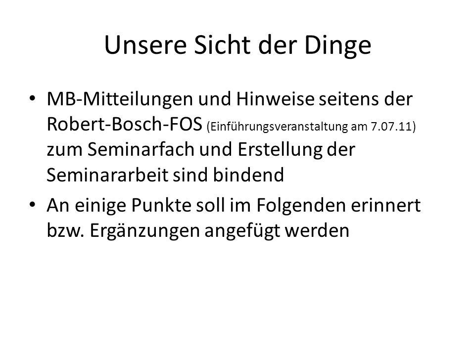 Unsere Sicht der Dinge MB-Mitteilungen und Hinweise seitens der Robert-Bosch-FOS (Einführungsveranstaltung am 7.07.11) zum Seminarfach und Erstellung