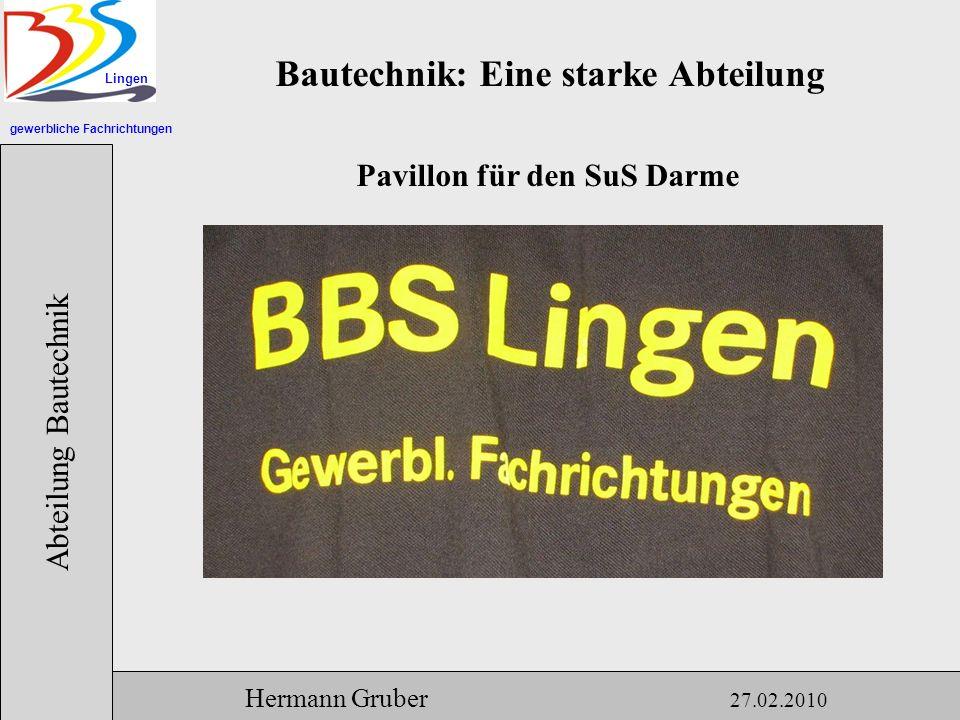 gewerbliche Fachrichtungen Lingen Abteilung Bautechnik Hermann Gruber 27.02.2010 Bautechnik: Eine starke Abteilung Pavillon für den SuS Darme