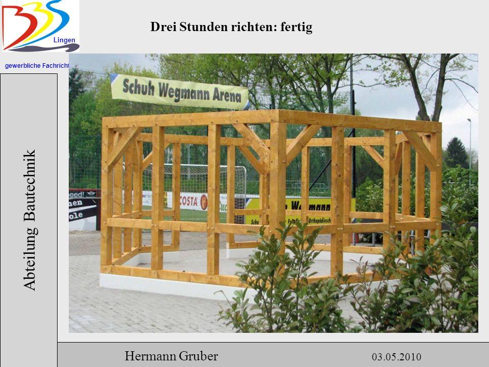 gewerbliche Fachrichtungen Lingen Abteilung Bautechnik Hermann Gruber 03.05.2010 Drei Stunden richten: fertig