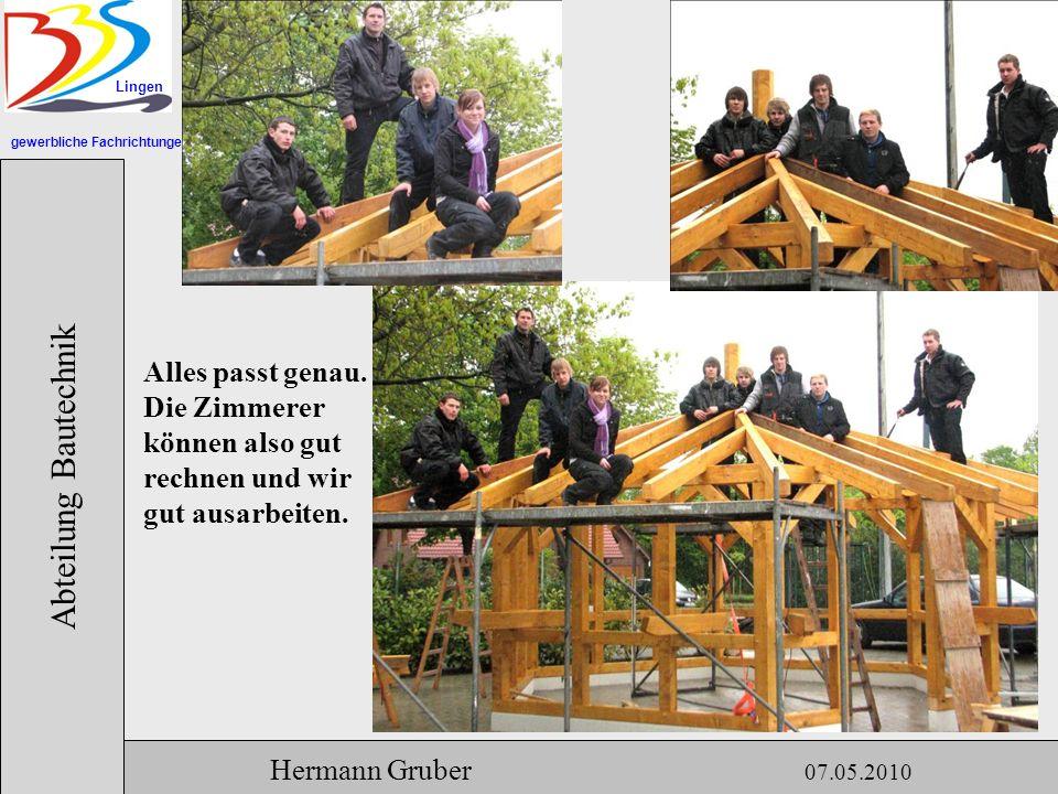gewerbliche Fachrichtungen Lingen Abteilung Bautechnik Hermann Gruber 07.05.2010 Alles passt genau.
