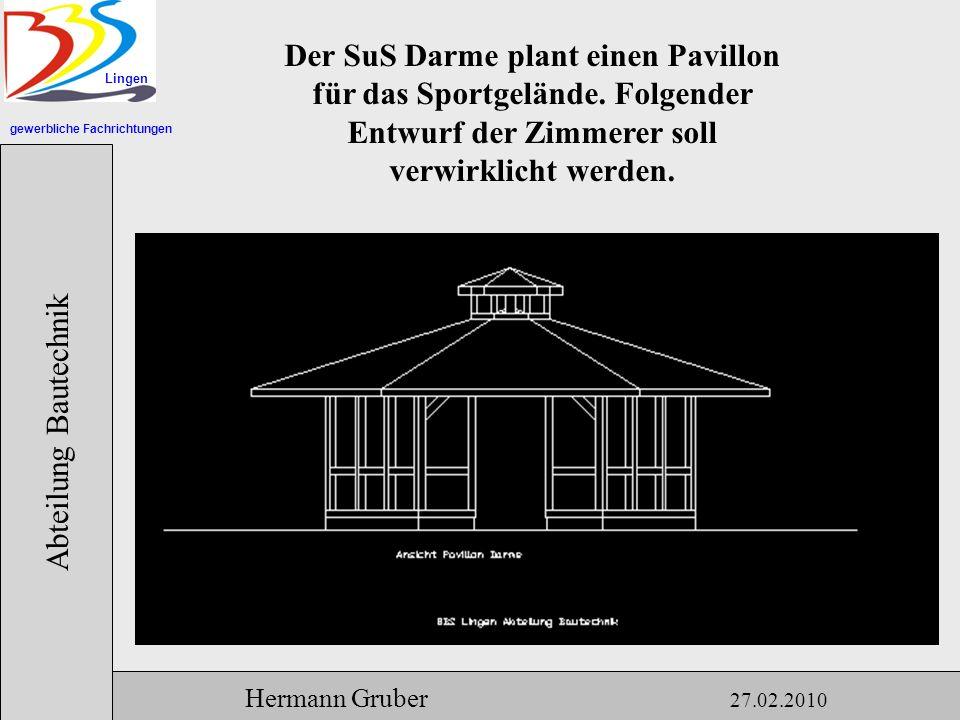 gewerbliche Fachrichtungen Lingen Abteilung Bautechnik Hermann Gruber 27.02.2010 Der SuS Darme plant einen Pavillon für das Sportgelände.