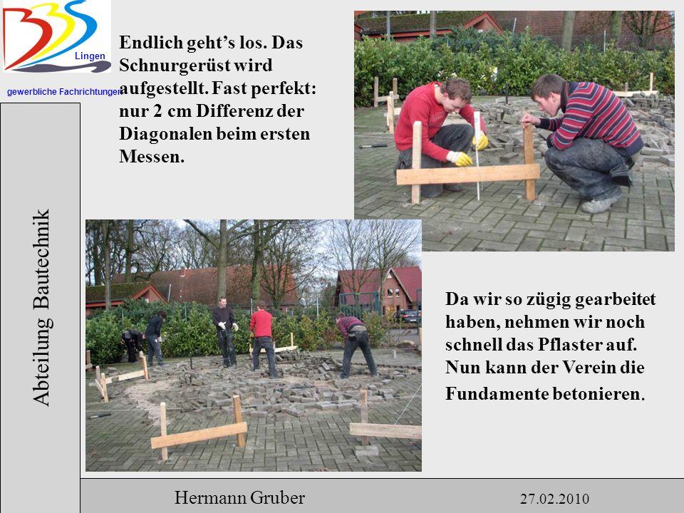 gewerbliche Fachrichtungen Lingen Abteilung Bautechnik Hermann Gruber 27.02.2010 Endlich gehts los.