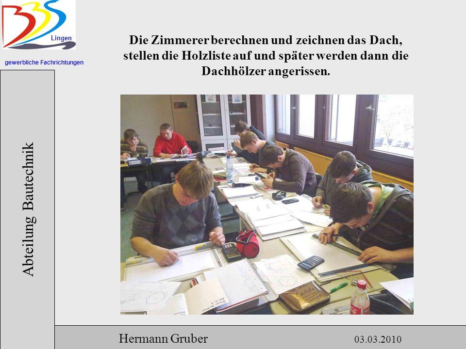 gewerbliche Fachrichtungen Lingen Abteilung Bautechnik Hermann Gruber 03.03.2010 Die Zimmerer berechnen und zeichnen das Dach, stellen die Holzliste auf und später werden dann die Dachhölzer angerissen.