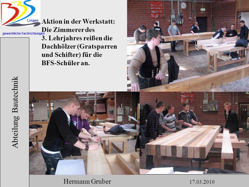 gewerbliche Fachrichtungen Lingen Abteilung Bautechnik Hermann Gruber 17.03.2010 Aktion in der Werkstatt: Die Zimmerer des 3.