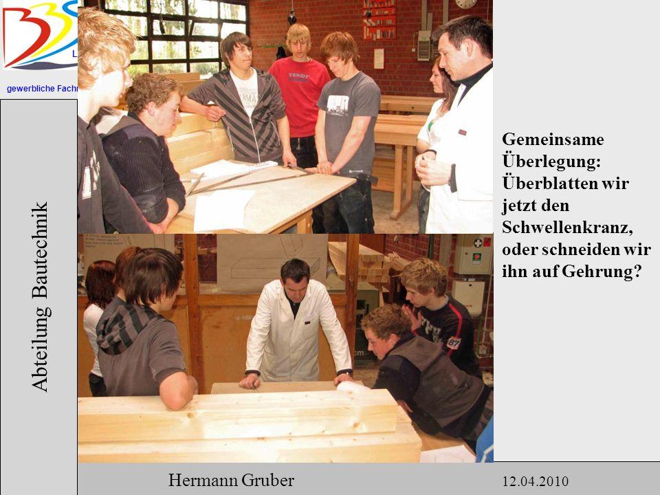 gewerbliche Fachrichtungen Lingen Abteilung Bautechnik Hermann Gruber 12.04.2010 Gemeinsame Überlegung: Überblatten wir jetzt den Schwellenkranz, oder schneiden wir ihn auf Gehrung?