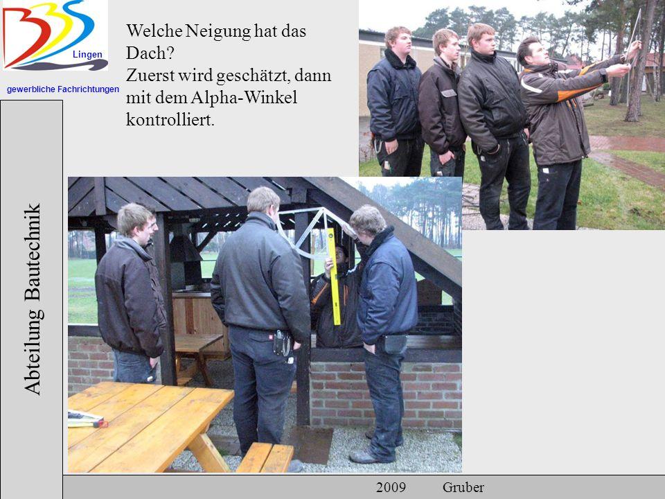 gewerbliche Fachrichtungen Lingen Abteilung Bautechnik 2009 Gruber Welche Neigung hat das Dach? Zuerst wird geschätzt, dann mit dem Alpha-Winkel kontr