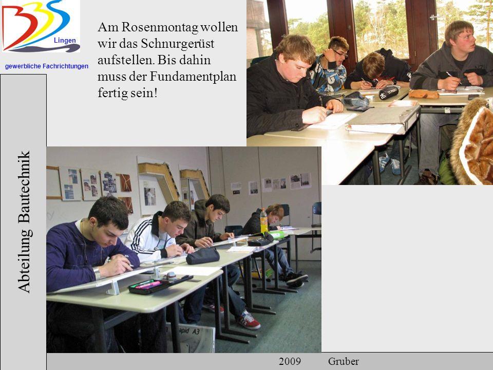 gewerbliche Fachrichtungen Lingen Abteilung Bautechnik 2009 Gruber Am Rosenmontag wollen wir das Schnurgerüst aufstellen. Bis dahin muss der Fundament