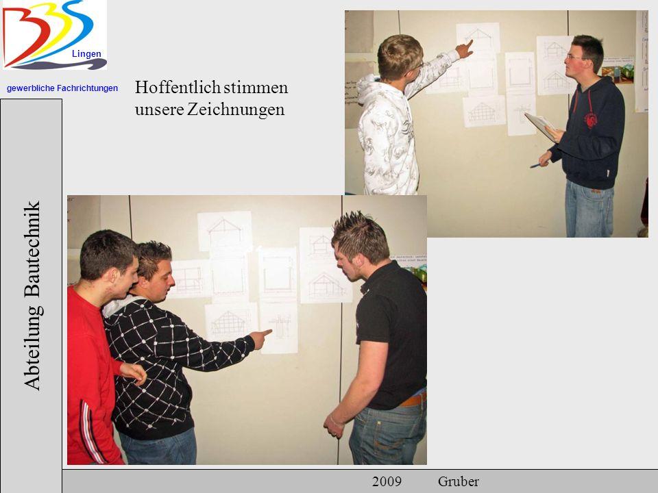 gewerbliche Fachrichtungen Lingen Abteilung Bautechnik 2009 Gruber Hoffentlich stimmen unsere Zeichnungen