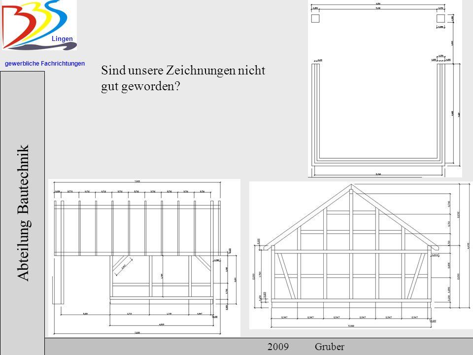 gewerbliche Fachrichtungen Lingen Abteilung Bautechnik 2009 Gruber Sind unsere Zeichnungen nicht gut geworden?