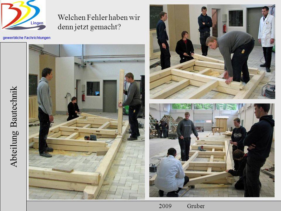 gewerbliche Fachrichtungen Lingen Abteilung Bautechnik 2009 Gruber Welchen Fehler haben wir denn jetzt gemacht?