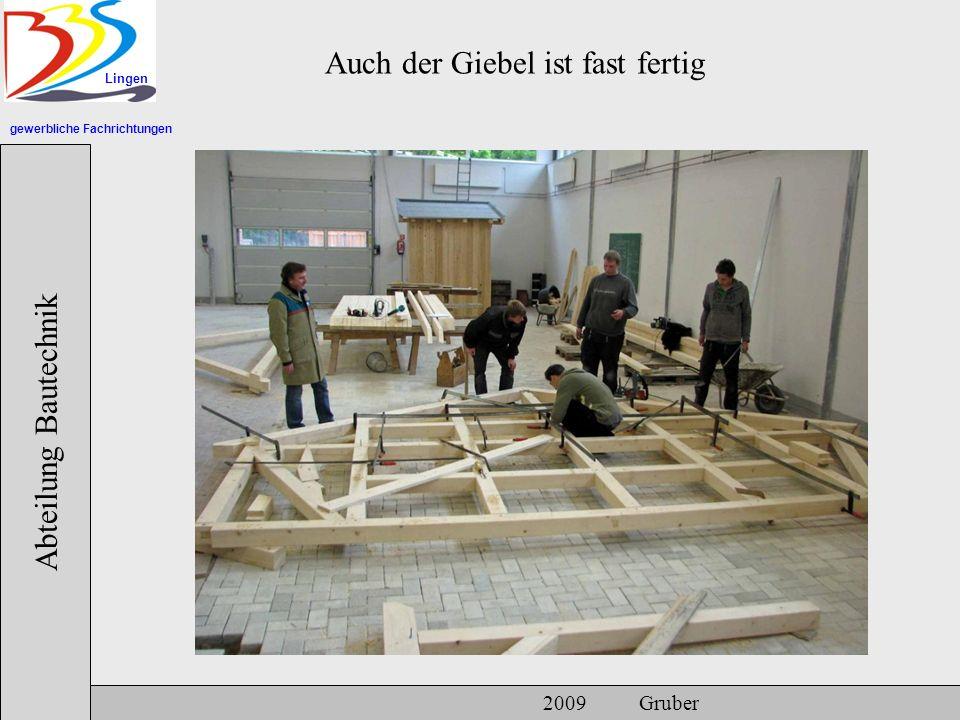 gewerbliche Fachrichtungen Lingen Abteilung Bautechnik 2009 Gruber Auch der Giebel ist fast fertig