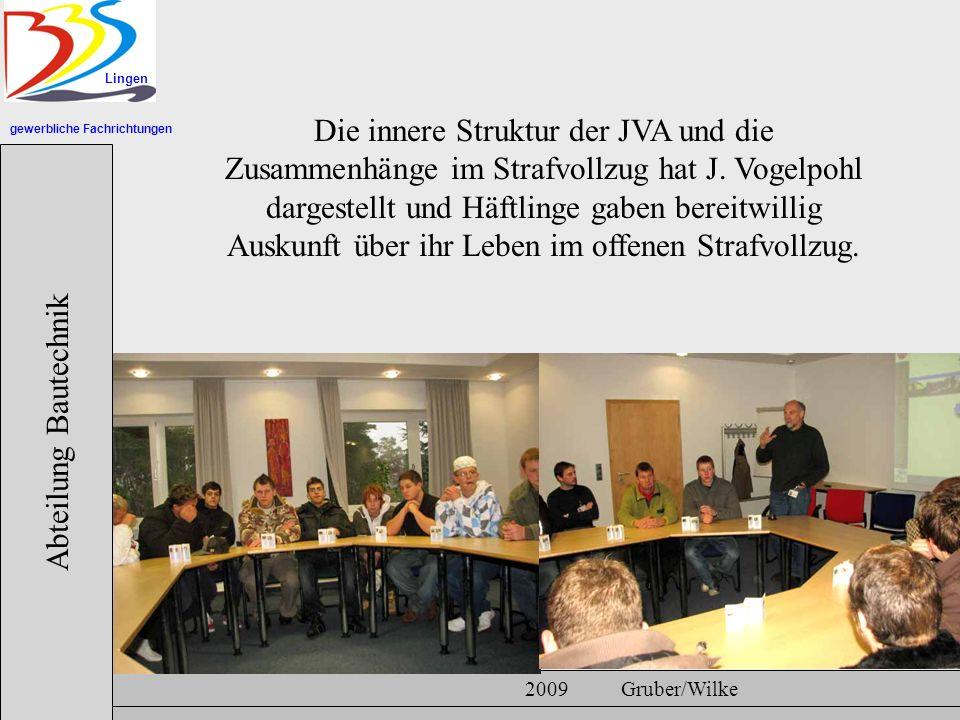gewerbliche Fachrichtungen Lingen Abteilung Bautechnik Hermann Gruber 18.06.2007 2009 Gruber/Wilke Die innere Struktur der JVA und die Zusammenhänge im Strafvollzug hat J.