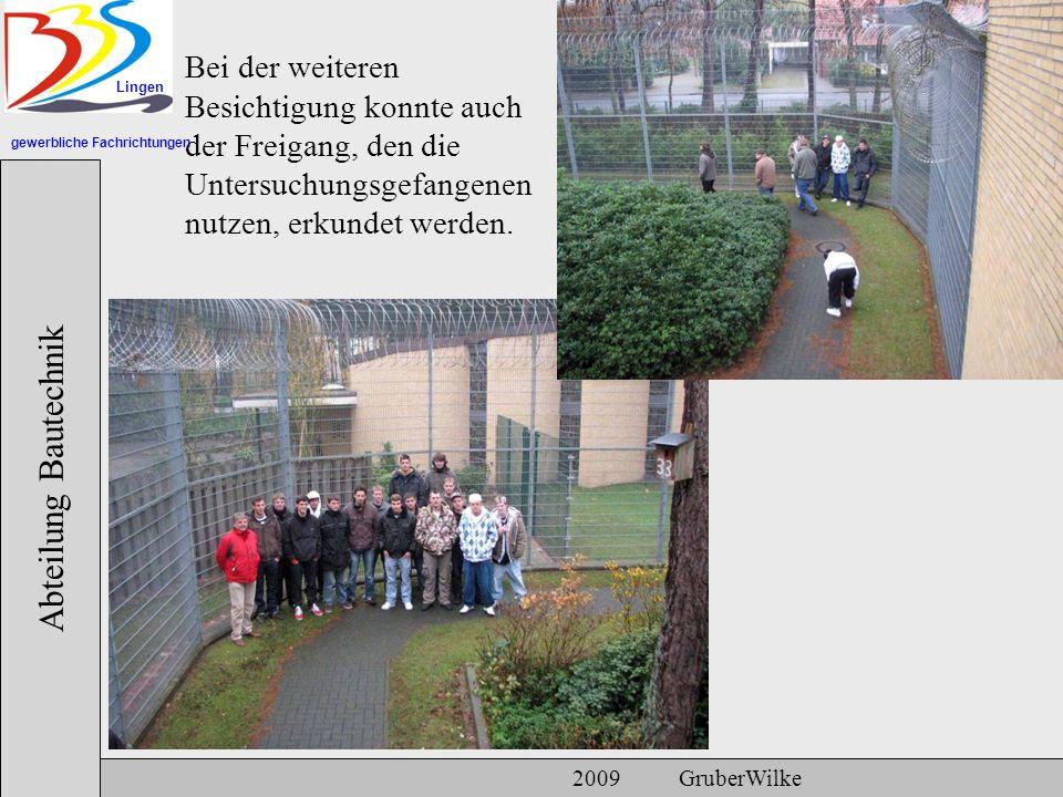 gewerbliche Fachrichtungen Lingen Abteilung Bautechnik 2009 GruberWilke Bei der weiteren Besichtigung konnte auch der Freigang, den die Untersuchungsg