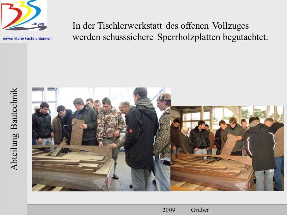 gewerbliche Fachrichtungen Lingen Abteilung Bautechnik 2009 Gruber In der Tischlerwerkstatt des offenen Vollzuges werden schusssichere Sperrholzplatten begutachtet.