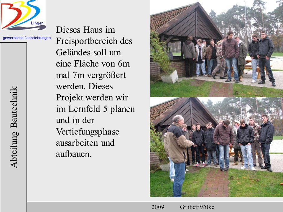 gewerbliche Fachrichtungen Lingen Abteilung Bautechnik 2009 Gruber/Wilke Dieses Haus im Freisportbereich des Geländes soll um eine Fläche von 6m mal 7m vergrößert werden.