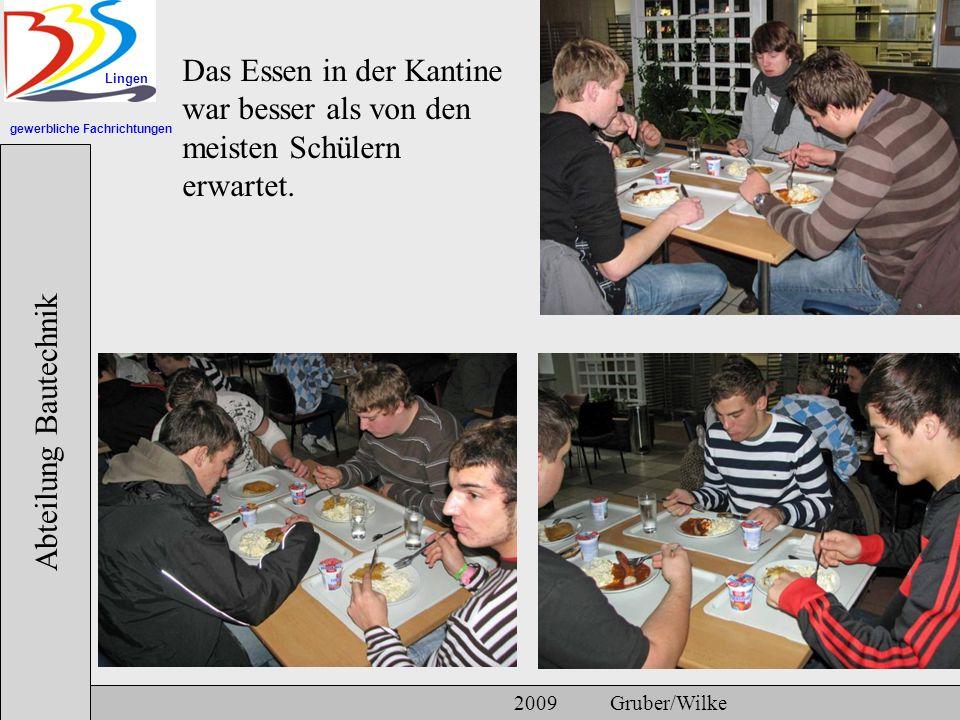 gewerbliche Fachrichtungen Lingen Abteilung Bautechnik 2009 Gruber/Wilke Das Essen in der Kantine war besser als von den meisten Schülern erwartet.