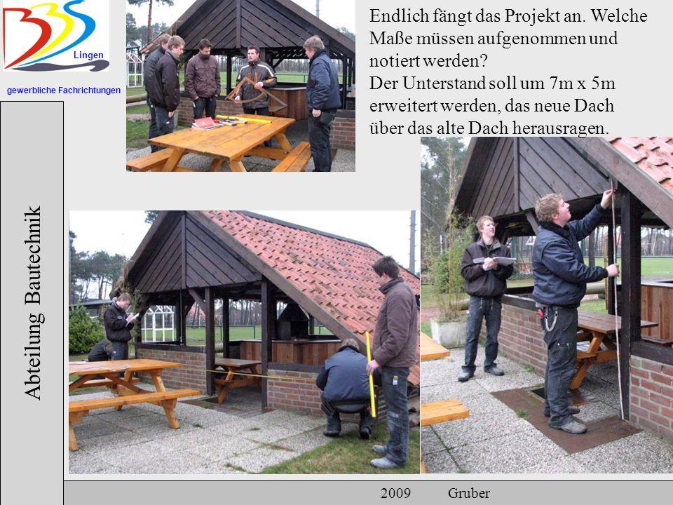 gewerbliche Fachrichtungen Lingen Abteilung Bautechnik 2009 Gruber Endlich fängt das Projekt an. Welche Maße müssen aufgenommen und notiert werden? De