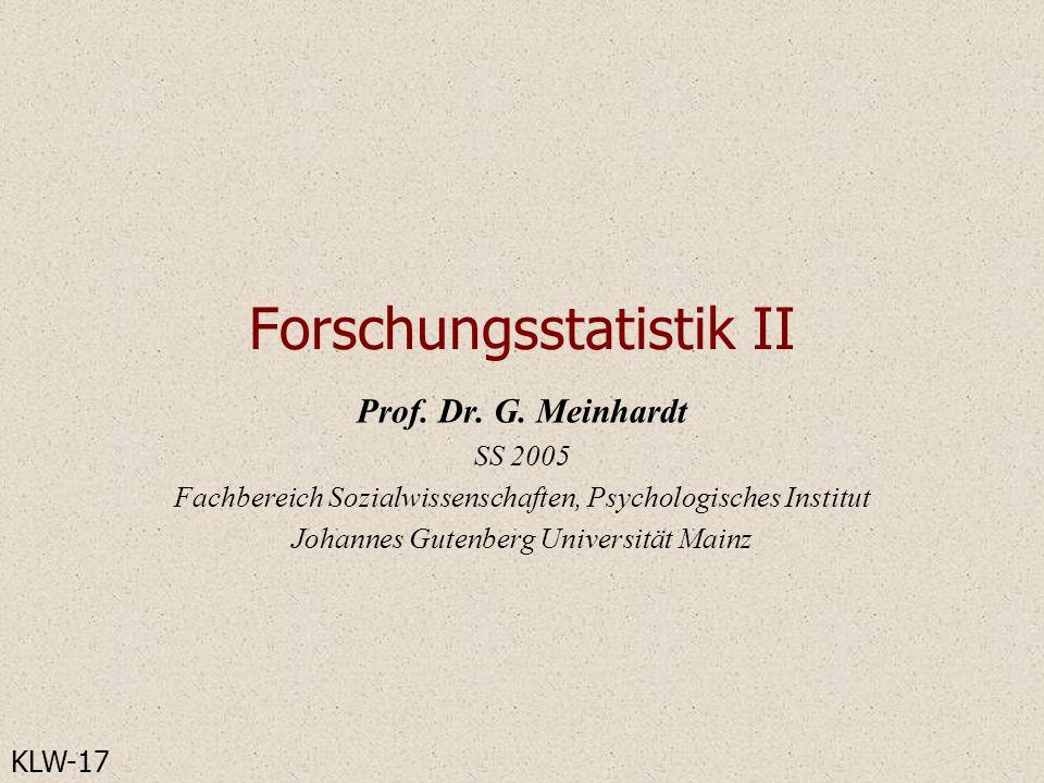 Forschungsstatistik II Prof. Dr. G. Meinhardt SS 2005 Fachbereich Sozialwissenschaften, Psychologisches Institut Johannes Gutenberg Universität Mainz