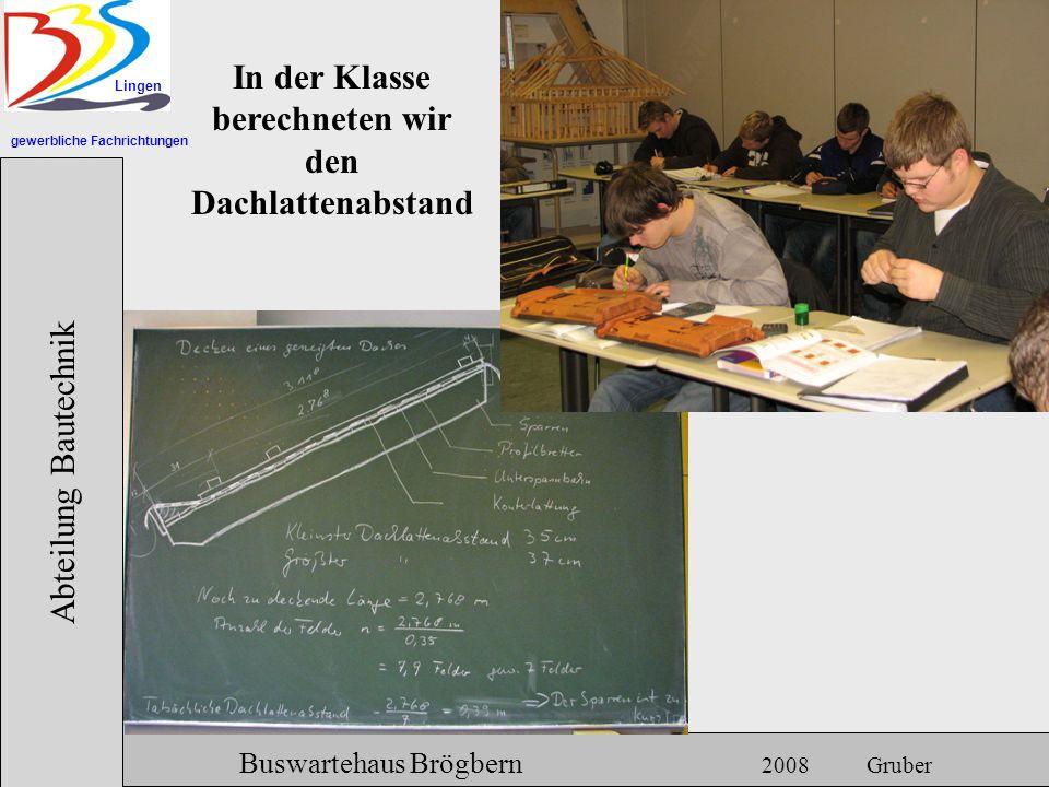 gewerbliche Fachrichtungen Lingen Abteilung Bautechnik Hermann Gruber 18.06.2007 Buswartehaus Brögbern 2008 Gruber In der Klasse berechneten wir den D