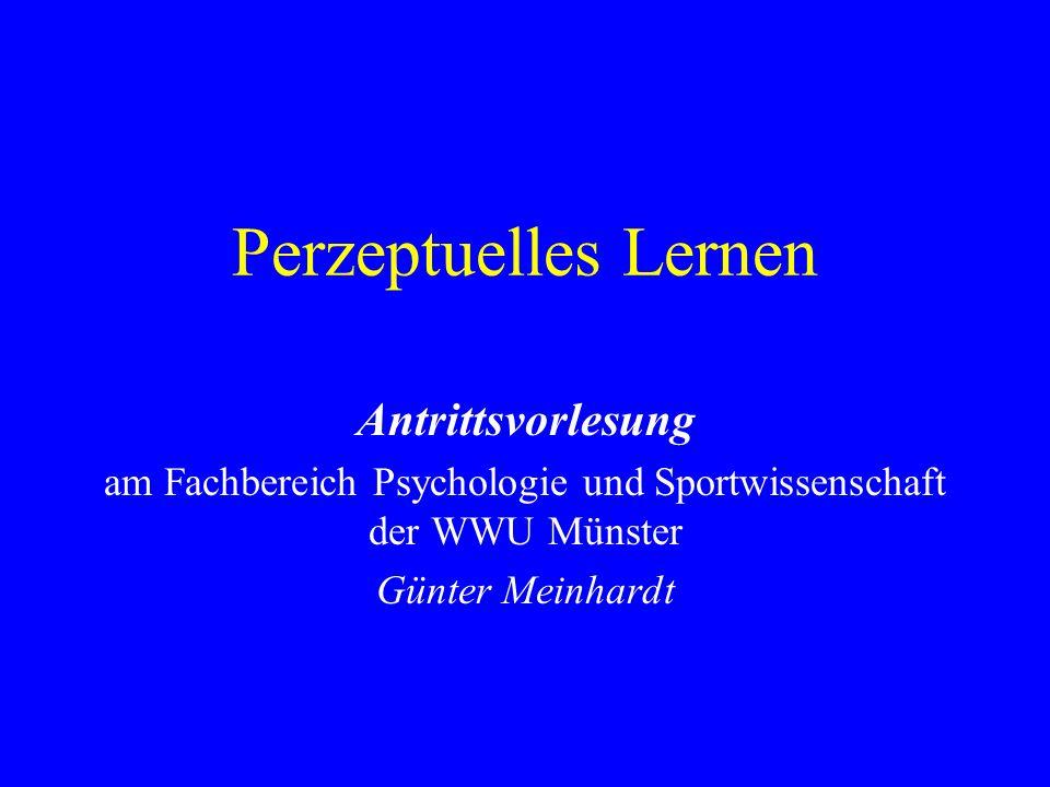 Perzeptuelles Lernen Antrittsvorlesung am Fachbereich Psychologie und Sportwissenschaft der WWU Münster Günter Meinhardt