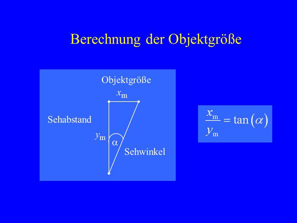 Berechnung der Objektgröße xmxm ymym Objektgröße Sehabstand Sehwinkel