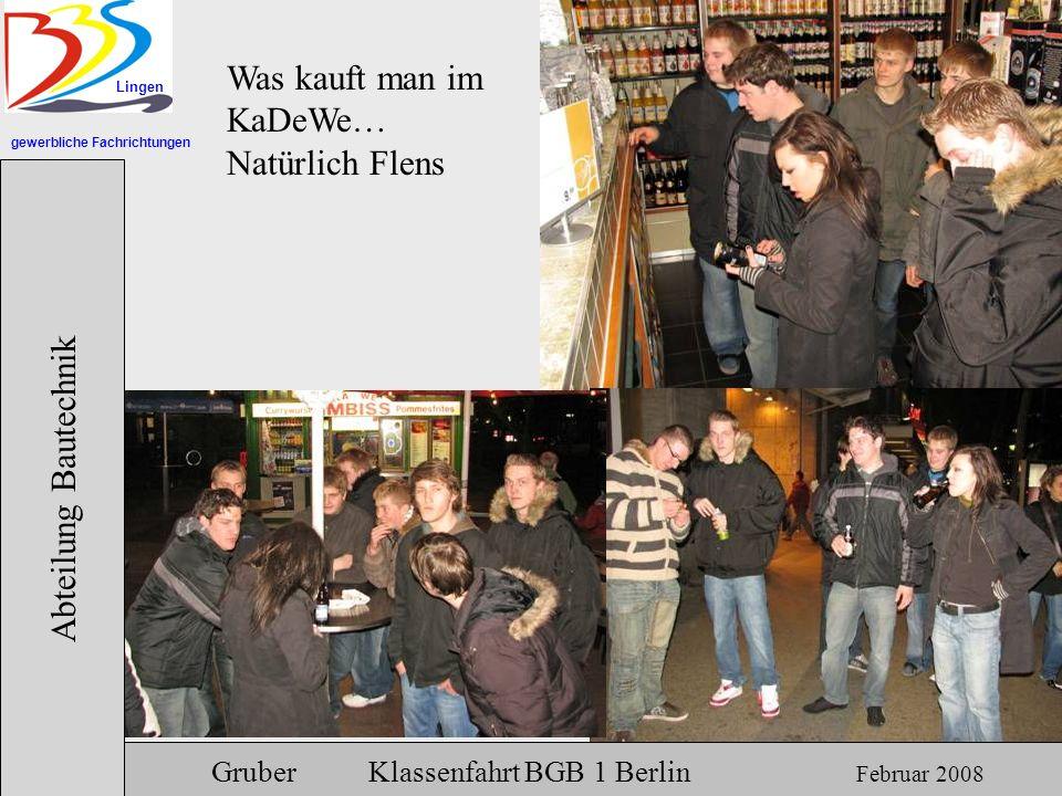 gewerbliche Fachrichtungen Lingen Abteilung Bautechnik Gruber Klassenfahrt BGB 1 Berlin Februar 2008 Was kauft man im KaDeWe… Natürlich Flens
