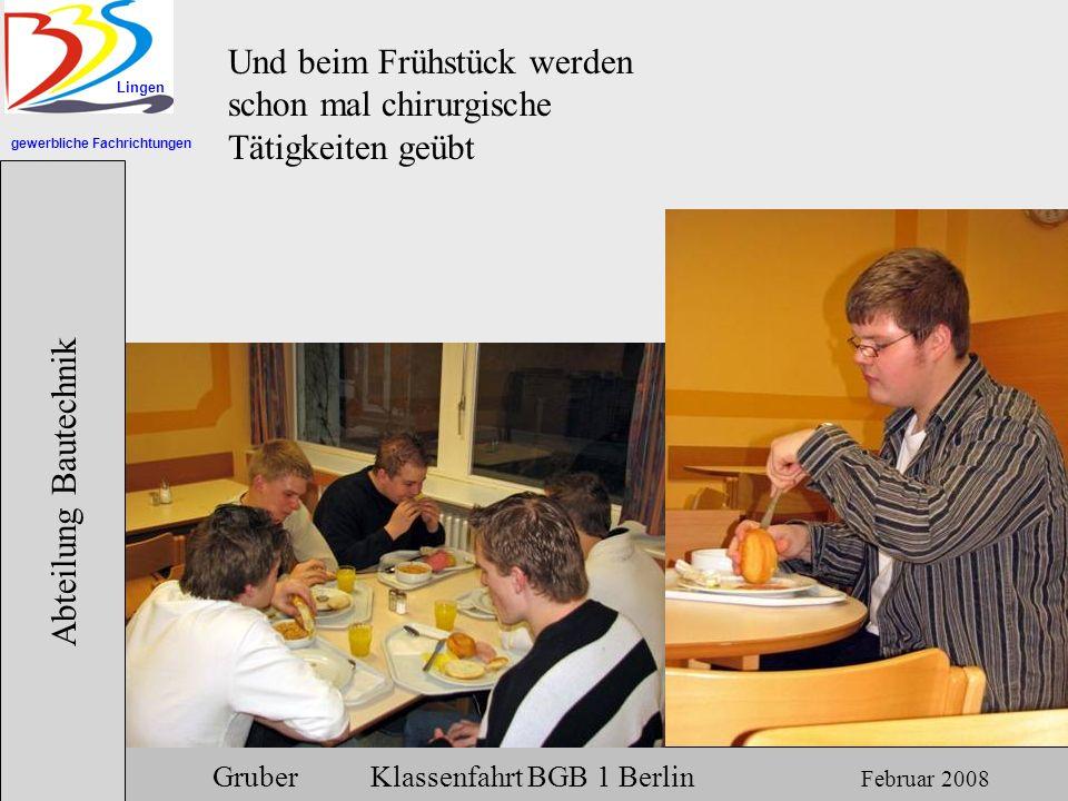 gewerbliche Fachrichtungen Lingen Abteilung Bautechnik Gruber Klassenfahrt BGB 1 Berlin Februar 2008 Und beim Frühstück werden schon mal chirurgische